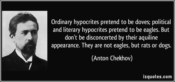 ordinary-hypocrites-pretend-to-be-doves-political-and-literary-hypocrites-pretend-to-be-eagles-but-dont-be-disconcerted-by-their-aquiline-appearance-they-are-anton-chekhov